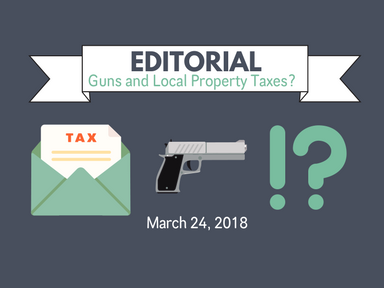 EDITORIAL:  Guns and Local Property Taxes?